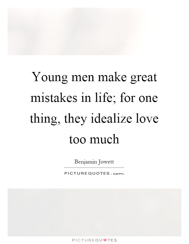 Young men make great mistakes in life; for one thing, they idealize love too much Picture Quote #1