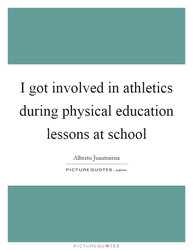 I got involved in athletics during physical education lessons at school Picture Quote #1