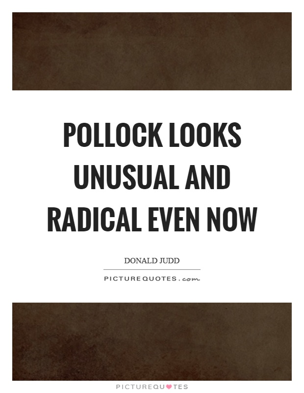 Pollock looks unusual and radical even now Picture Quote #1