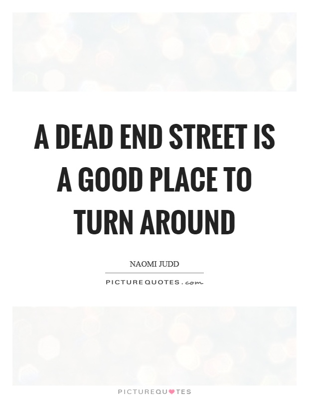 A dead end street is a good place to turn around Picture Quote #1