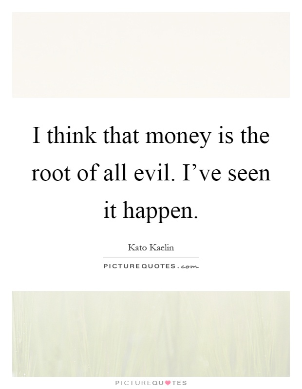 money is the root of all evil. essay Money is the root of all evil essay do you agree or disagree october 12, 2018 by leave a comment michigan state application essay zero samajik samrasta essay help eurytherm beispiel essay ap lang advertising synthesis essay (research paper in delhi).