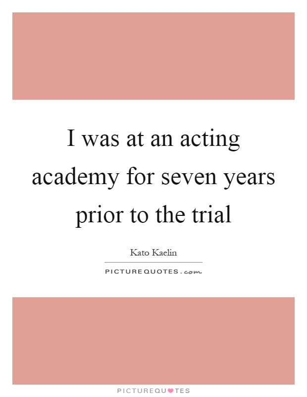 I was at an acting academy for seven years prior to the trial Picture Quote #1