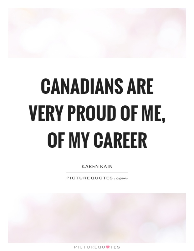Canadians are very proud of me, of my career Picture Quote #1