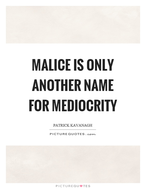 Malice is only another name for mediocrity Picture Quote #1