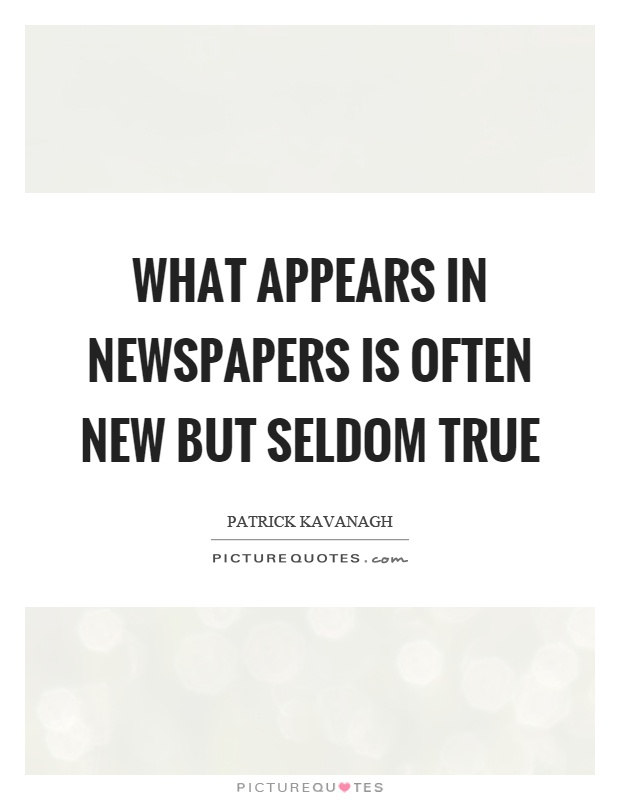 What appears in newspapers is often new but seldom true Picture Quote #1
