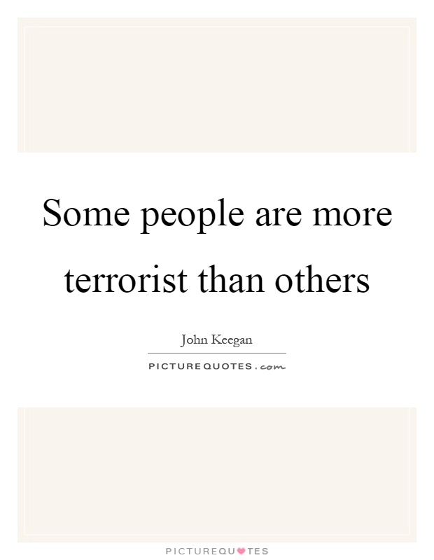 Some people are more terrorist than others Picture Quote #1