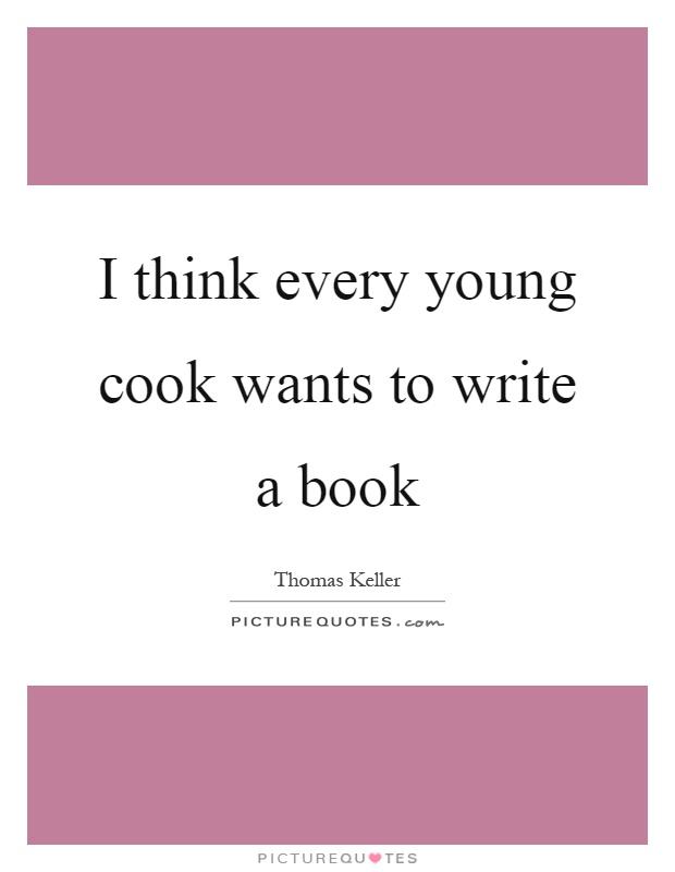 I think every young cook wants to write a book Picture Quote #1