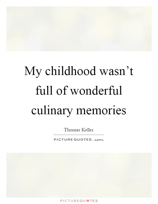 My childhood wasn't full of wonderful culinary memories Picture Quote #1