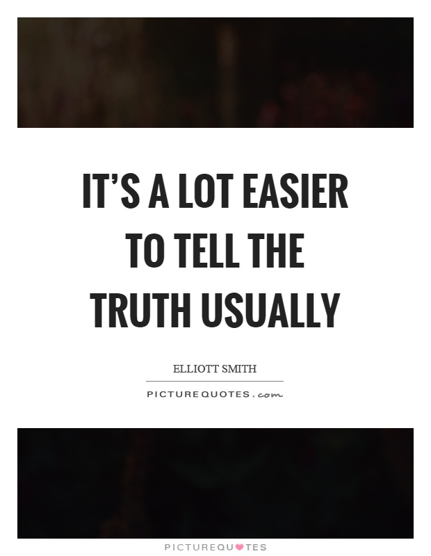 It's a lot easier to tell the truth usually Picture Quote #1