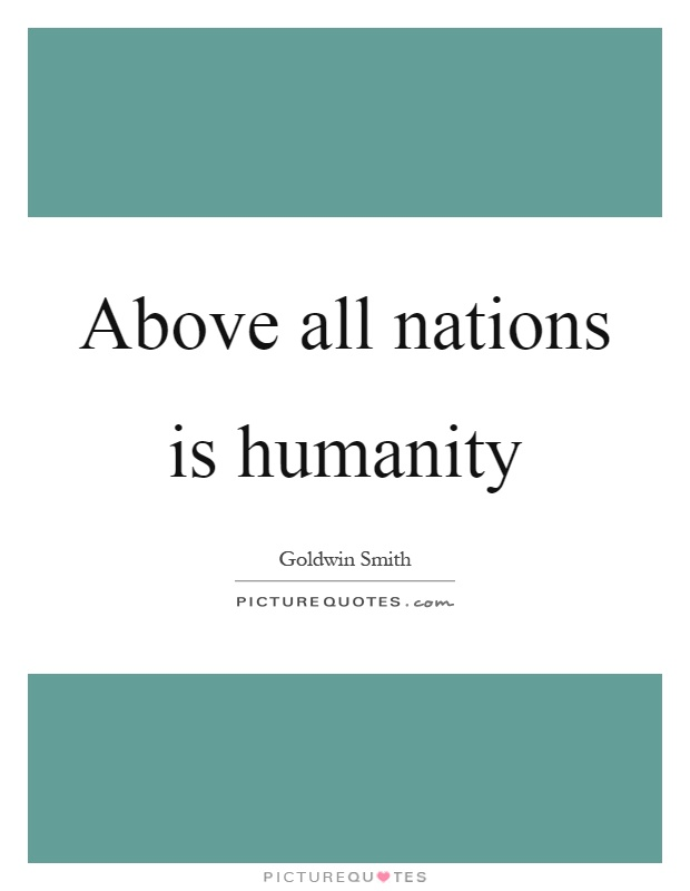 Above all nations is humanity Picture Quote #1