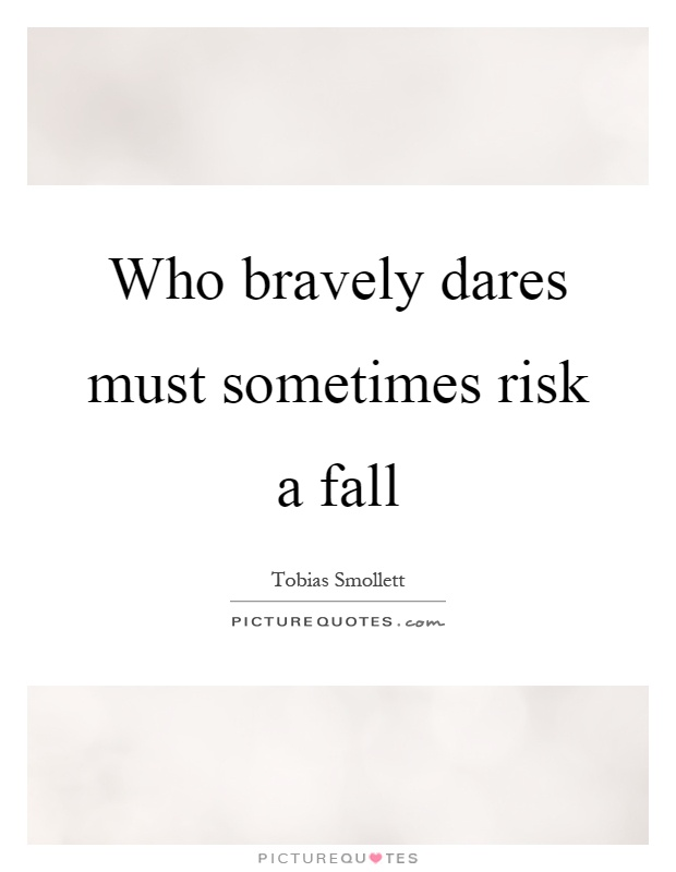 Who bravely dares must sometimes risk a fall Picture Quote #1