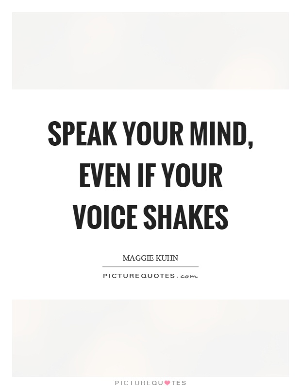 Speak your mind, even if your voice shakes Picture Quote #1
