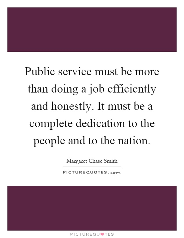 Public service must be more than doing a job efficiently and honestly. It must be a complete dedication to the people and to the nation Picture Quote #1