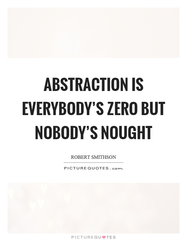 Abstraction is everybody's zero but nobody's nought Picture Quote #1