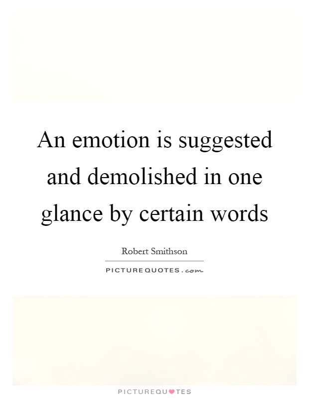 An emotion is suggested and demolished in one glance by certain words Picture Quote #1