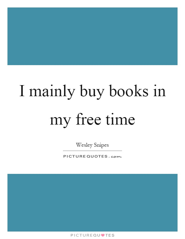 I mainly buy books in my free time Picture Quote #1