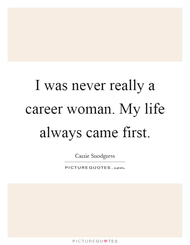 I was never really a career woman. My life always came first Picture Quote #1