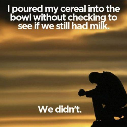 I poured my cereal into the bowl without checking to see if we still had milk. We didn't Picture Quote #1