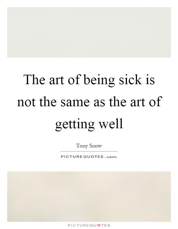 The art of being sick is not the same as the art of getting well Picture Quote #1
