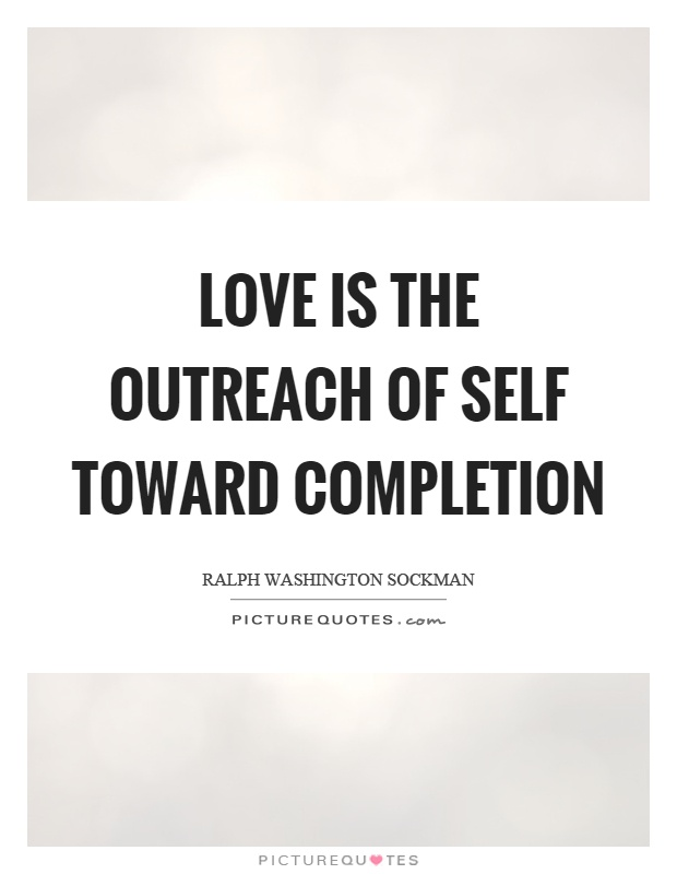 Love is the outreach of self toward completion Picture Quote #1