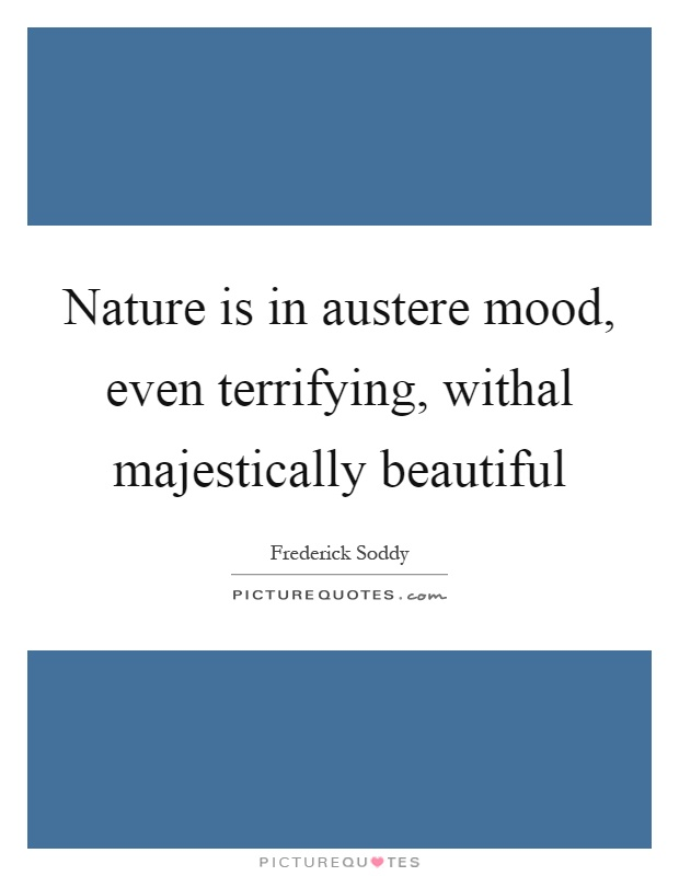Nature is in austere mood, even terrifying, withal majestically beautiful Picture Quote #1