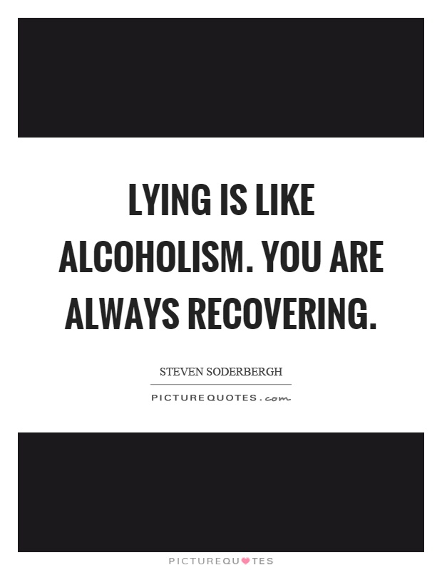 Lying is like alcoholism. You are always recovering Picture Quote #1
