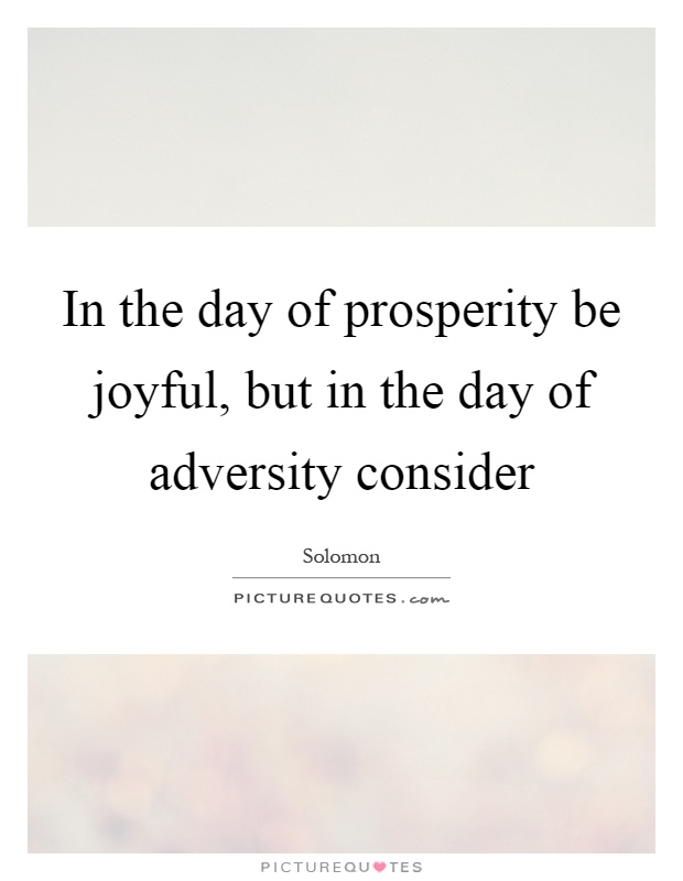 In the day of prosperity be joyful, but in the day of adversity consider Picture Quote #1
