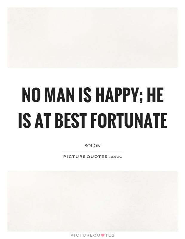 No man is happy; he is at best fortunate Picture Quote #1