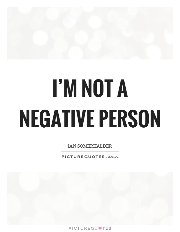 I'm not a negative person Picture Quote #1