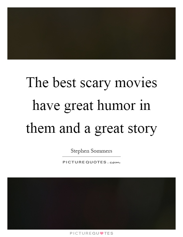 The best scary movies have great humor in them and a great story Picture Quote #1