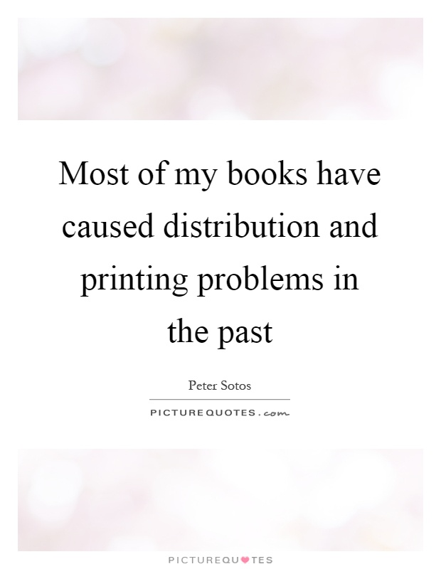 Most of my books have caused distribution and printing problems in the past Picture Quote #1