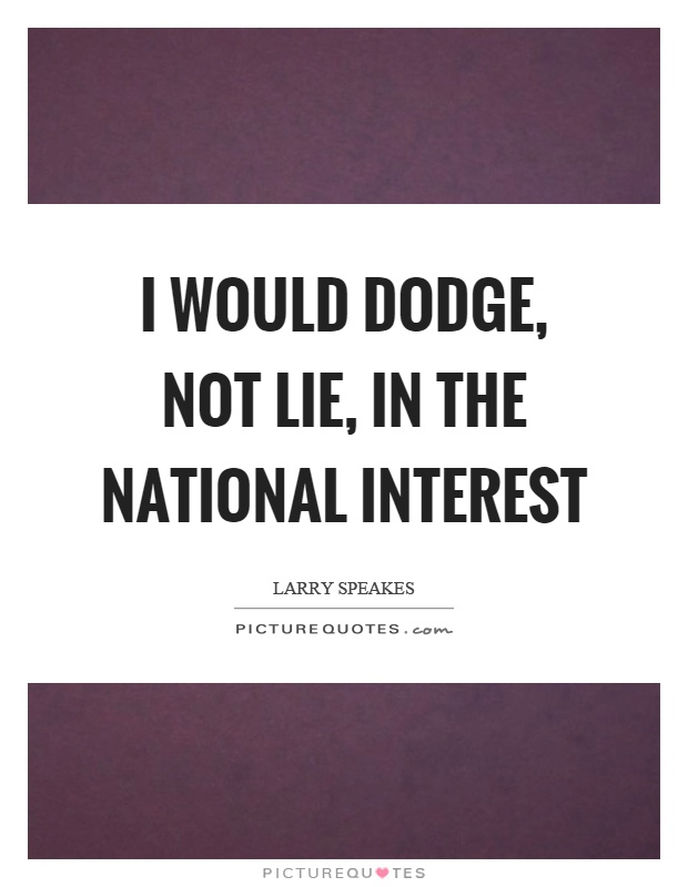 I would dodge, not lie, in the national interest Picture Quote #1