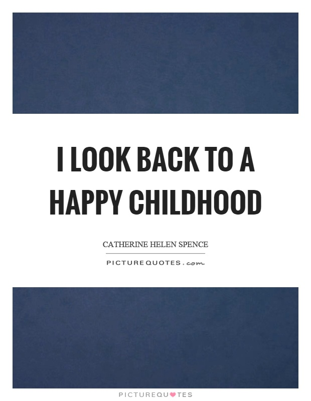 I look back to a happy childhood Picture Quote #1