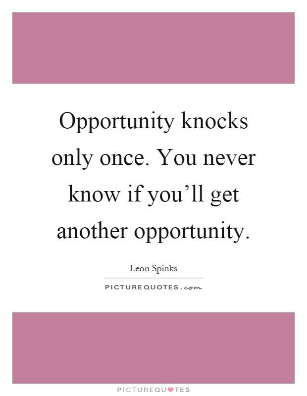 opportunity knocks only once essays