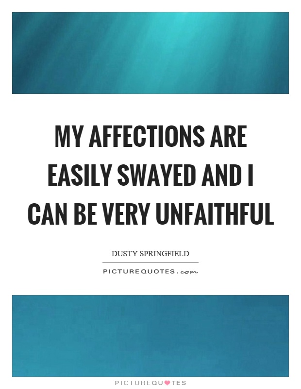 My affections are easily swayed and I can be very unfaithful Picture Quote #1