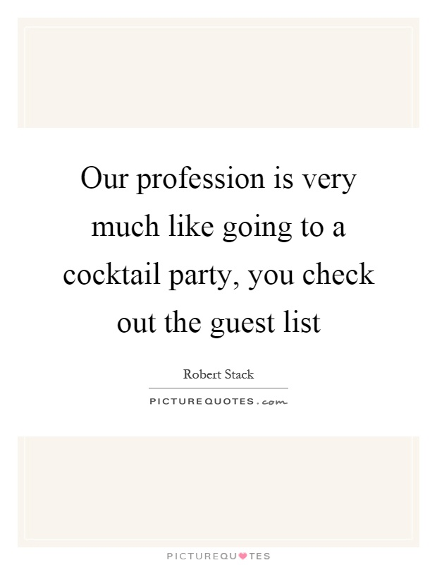 Our profession is very much like going to a cocktail party for Cocktail quote
