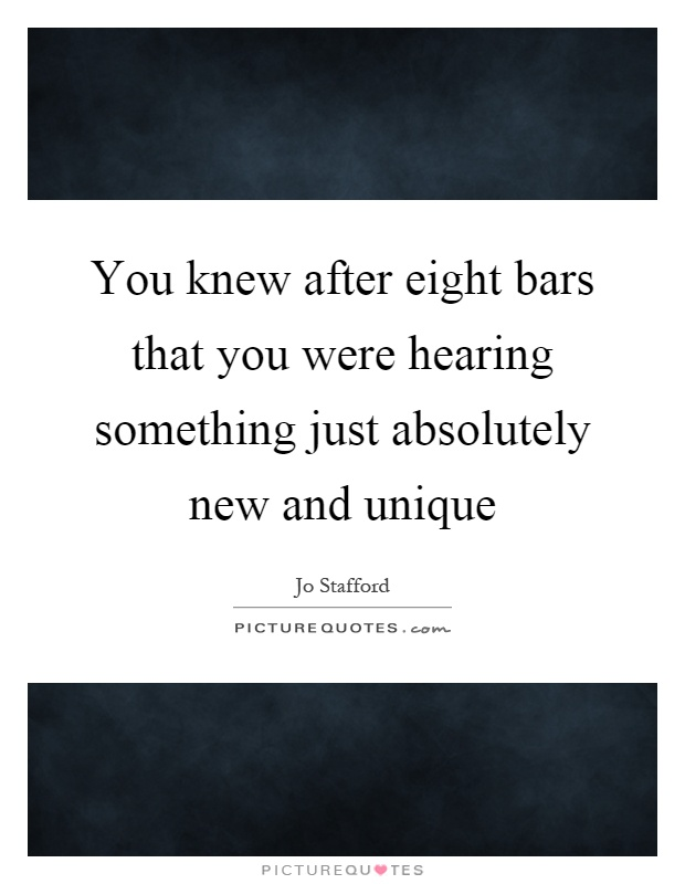 You knew after eight bars that you were hearing something just absolutely new and unique Picture Quote #1