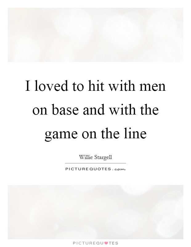 I loved to hit with men on base and with the game on the line Picture Quote #1