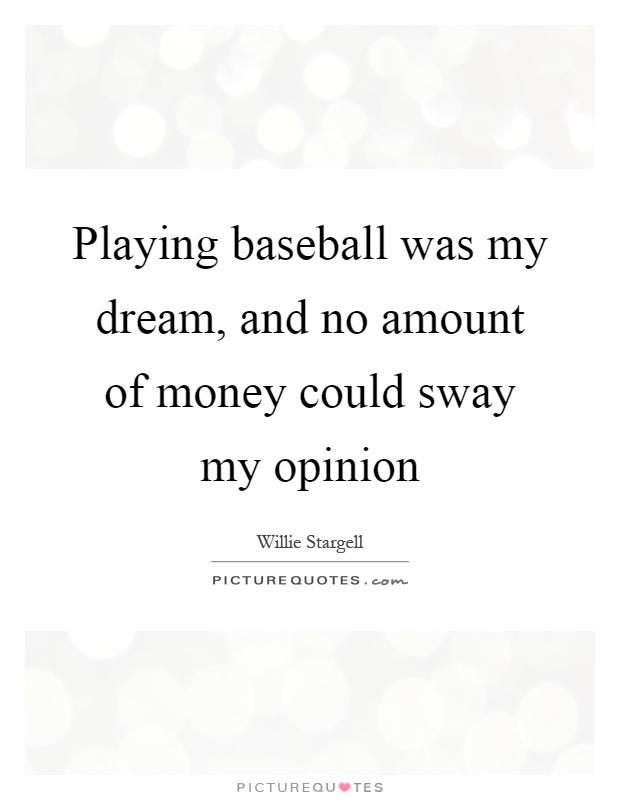 Playing baseball was my dream, and no amount of money could sway my opinion Picture Quote #1