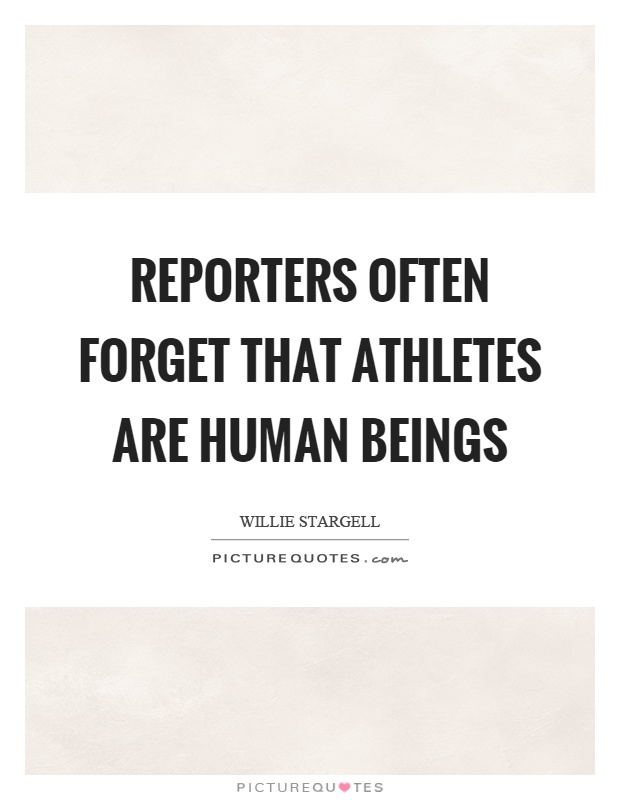 Reporters often forget that athletes are human beings Picture Quote #1