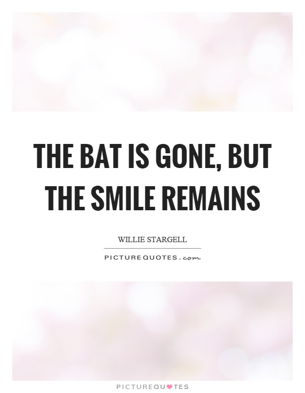 The bat is gone, but the smile remains Picture Quote #1