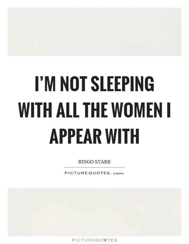 I'm not sleeping with all the women I appear with Picture Quote #1