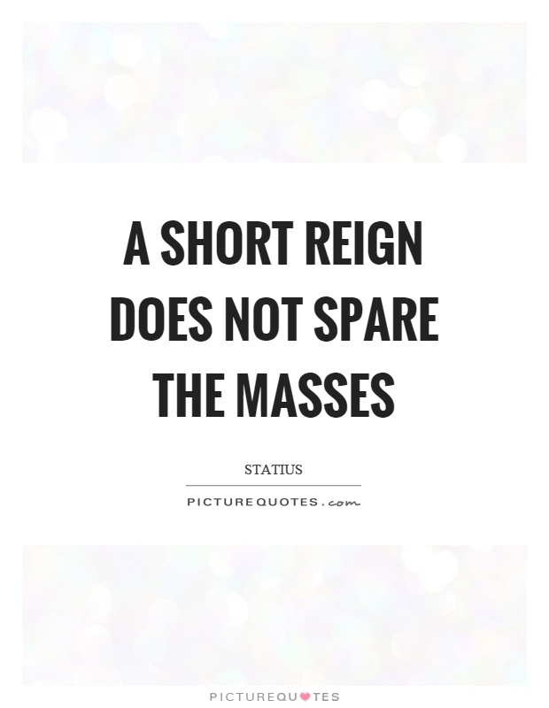 A short reign does not spare the masses Picture Quote #1