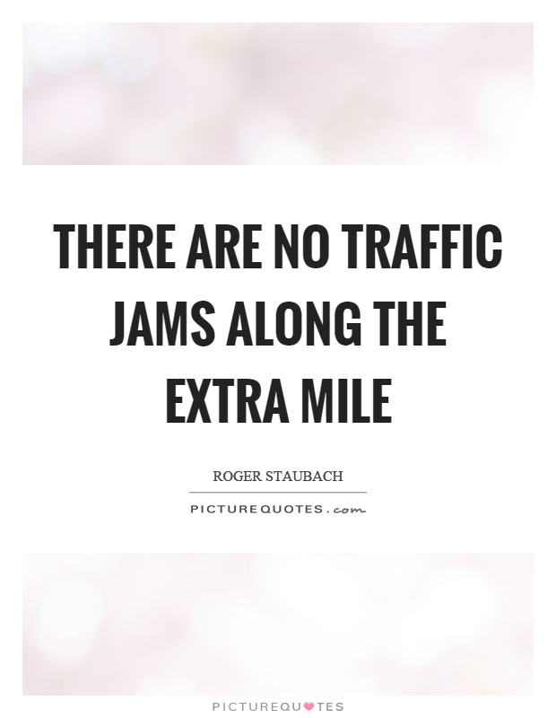 There are no traffic jams along the extra mile Picture Quote #1