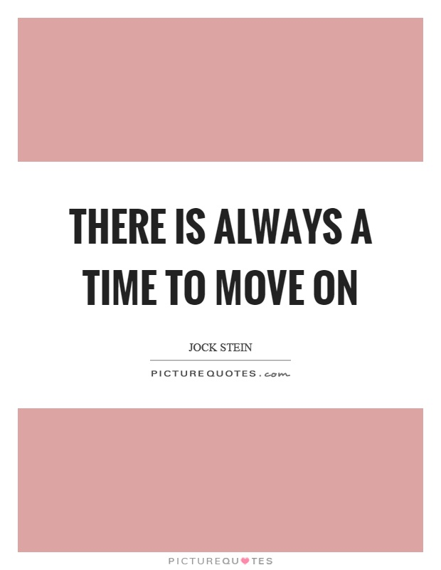 There is always a time to move on Picture Quote #1