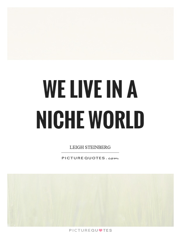 We live in a niche world Picture Quote #1