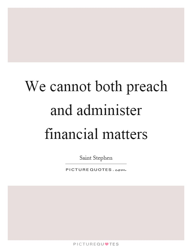 We cannot both preach and administer financial matters Picture Quote #1