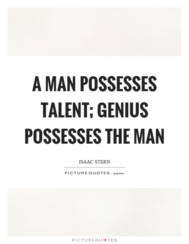 A man possesses talent; genius possesses the man Picture Quote #1
