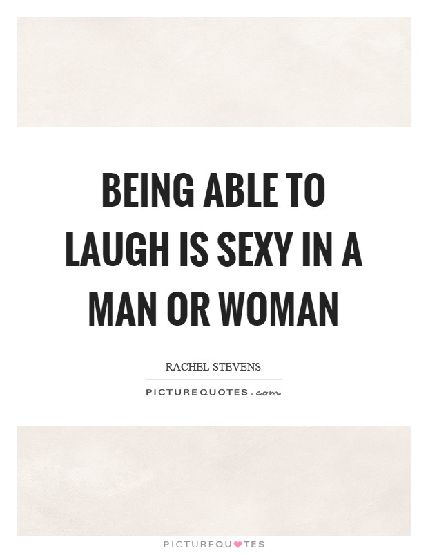 Being able to laugh is sexy in a man or woman Picture Quote #1