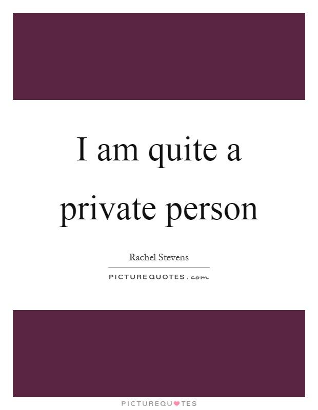 I am quite a private person Picture Quote #1